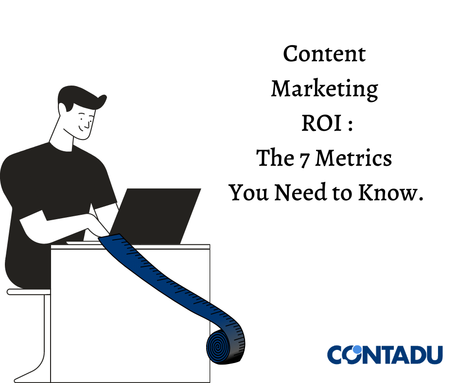 Content Marketing ROI, the 7 metrics you need to know.